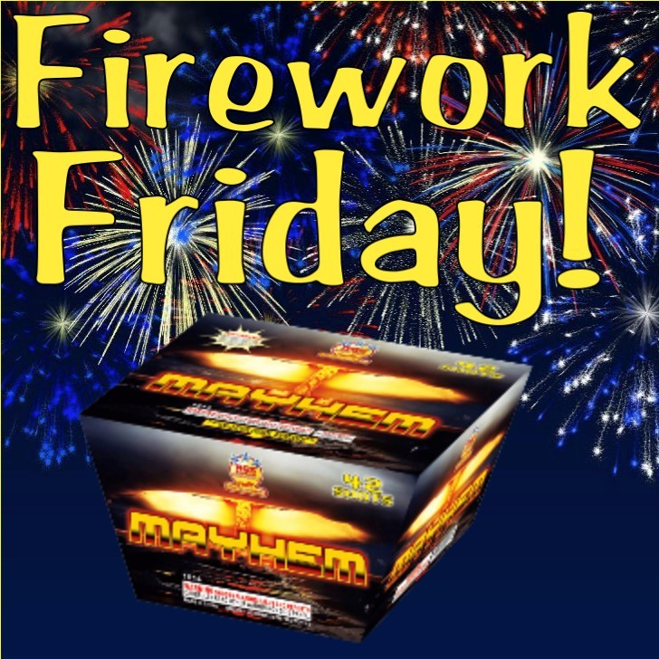 Firework Friday – Mayhem